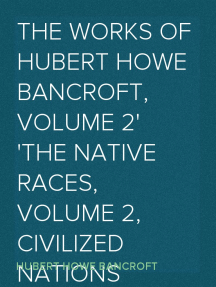 The Works of Hubert Howe Bancroft, Volume 2 The Native Races, Volume 2, Civilized Nations