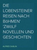 Die Lobensteiner reisen nach Böhmen Zwölf Novellen und Geschichten