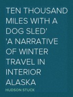 Ten Thousand Miles with a Dog Sled A Narrative of Winter Travel in Interior Alaska