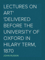Lectures on Art Delivered before the University of Oxford in Hilary term, 1870