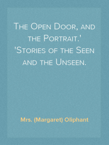 The Open Door, and the Portrait. Stories of the Seen and the Unseen.