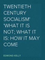 Twentieth Century Socialism What It Is Not; What It Is