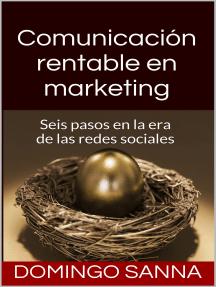 Comunicación Rentable en Marketing: Seis pasos en la era de las redes sociales