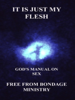It Is Just My Flesh. God's Manual On Sex.