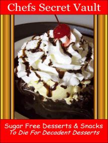 Sugar Free Desserts & Snacks: To Die For Decadent Desserts