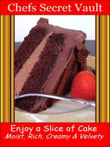 Enjoy a Slice of Cake: Moist, Rich, Creamy and Velvety