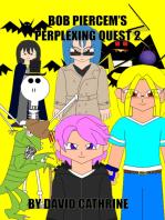 Bob Piercem's Perplexing Quest 2
