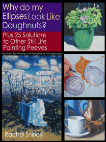 Why do My Ellipses look like Doughnuts? Plus 25 Solutions to Other Still Life Painting Peeves: Colour Theory, Tips and Techniques on Oil Painting Floral Art, Fruit, Crockery and More