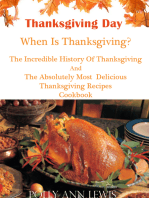 Thanksgiving Day When Is Thanksgiving? The Incredible History Of Thanksgiving And The Absolutely Most Delicious Thanksgiving Recipes Cookbook