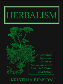 Herbalism: A Complete Reference Guide to Magickal Herbs and Spices
