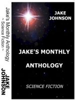 Jake's Monthly- Science Fiction Anthology