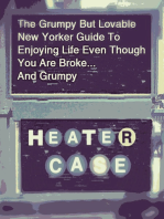 The Grumpy But Lovable New Yorker Guide To Enjoying Life Even Though You are Broke... And Grumpy