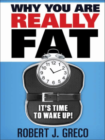 Why You Are Really Fat: It's Time To Wake Up!