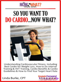 So You Want To Do Cardio...Now What? Step-by-Step Instructions & Essential Info That Truly Simplify How to Do Cardio, Including Sample Workouts!