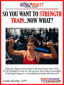 So You Want To Strength Train...Now What? Step-by-Step Instructions & Essential Info That Truly Simplify How to Structure Your Best Strength Training Program, Including Sample Workouts!