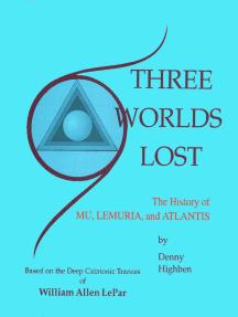 Three Worlds Lost: The History of Mu, Lemuria, and Atlantis