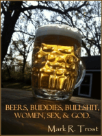 Beers, Buddies, Bullshit, Women, Sex, & God