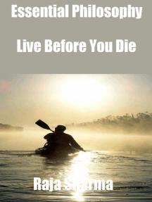 Essential Philosophy: Live Before You Die