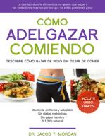 Cómo Adelgazar Comiendo: Descubre cómo perder peso sin dejar de comer