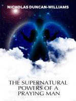 The Supernatural Powers of a Praying Man