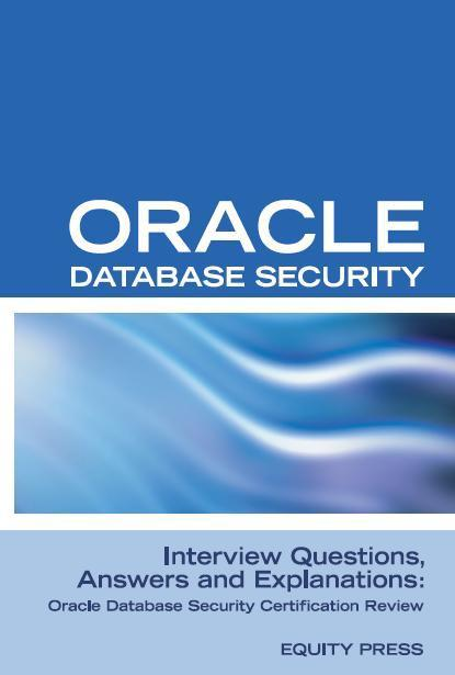 Oracle Database Security Interview Questions, Answers, and Explanations:  Oracle Database Security Certification Review by Equity Press - Read Online