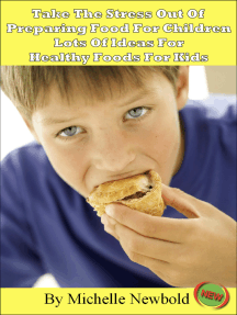 Take The Stress Out Of Preparing Food For Children: Lots of Ideas For Healthy Foods For Kids