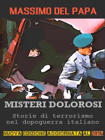 MISTERI DOLOROSI: Storie di terrorismo nel dopoguerra italiano
