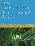 Little Grasshopper, Jump! Jump! Jump!