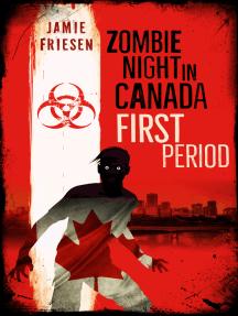 Zombie Night in Canada: 1st Period