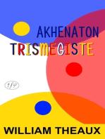 Akhenaton Trismegiste
