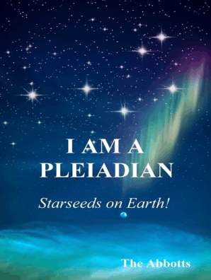I am a Pleiadian!: Starseeds on Earth! by The Abbotts - Book - Read Online