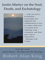 Justin Martyr on the Soul, Death, and Eschatology (Justin Martyr