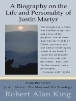The Life, Personality and Letters of Justin Martyr (Justin Martyr
