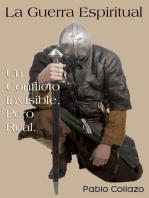 La Guerra Espiritual. Un Conflicto Invisible, Pero Real