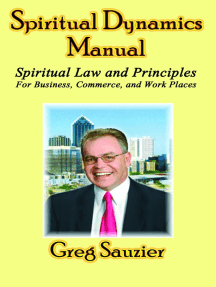 Spiritual Dynamics Manual: Spiritual Law and Principles for Business - Commerce - Work Places