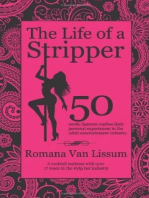 The Life of a Stripper. 50 Exotic Dancers Confess Their Personal Experiences in the Adult Entertainment Industry