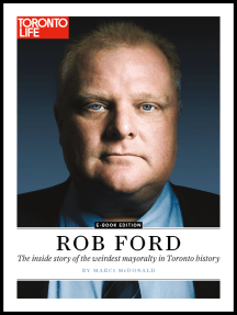 Rob Ford: The inside story of the weirdest mayoralty in Toronto