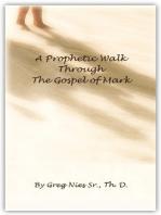 A Prophetic Walk Through the Gospel of Mark