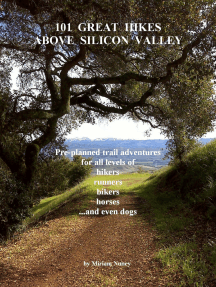 101 Great Hikes Above Silicon Valley: Pre-planned trail adventures for all ability levels of hikers, runners, bikers, horses...and even dogs