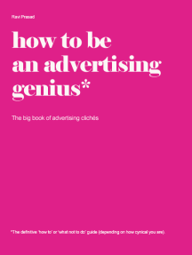 How to be an advertising genius. The big book of advertising clichés
