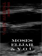 Moses, Elijah and You