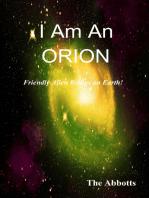 I am an Orion!: Friendly Alien Beings on Earth!