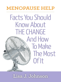 Menopause Help: Facts You Should Know About The Change And How To Make The Most Of It