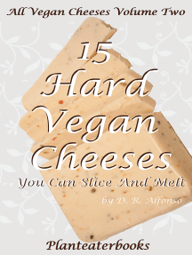 All Vegan Cheeses Volume 2: 15 Hard Vegan Cheeses You Can Slice and Melt