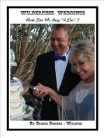"""Wilderness Weddings, How Do We Say """"I Do""""?"""