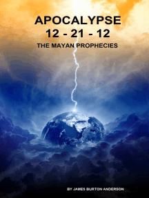 Apocalypse 12-21-12 The Mayan Prophecies
