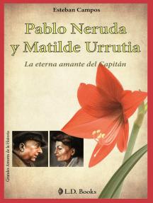Pablo Neruda y Matilde Urrutia. La eterna amante del capitan