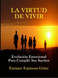 La Virtud de Vivir/ Evolución emocional para cumplir sus sueños / Life Coaching
