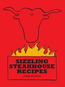 Steak Cookbook: Sizzling Steakhouse Recipes