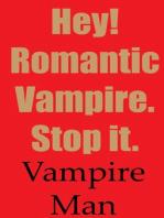 Hey! Romantic Vampire. Stop it.